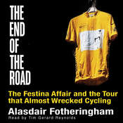End of the Road: The Festina Affair and the Tour that Almost Wrecked Cycling Audiobook, by Alasdair Fotheringham