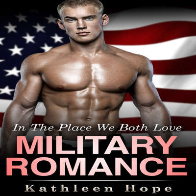 Military Romance: In the Place We Both Love Audiobook, by Kathleen Hope