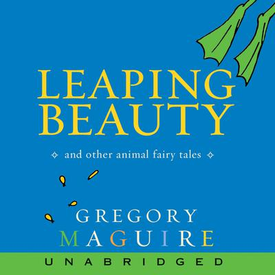 Leaping Beauty: And Other Animal Fairy Tales Audiobook, by Gregory Maguire