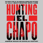 Hunting El Chapo: The Thrilling Inside Story of the American Lawman Who Captured the Worlds Most-Wanted Drug Lord Audiobook, by Douglas Century, Cole Merrell