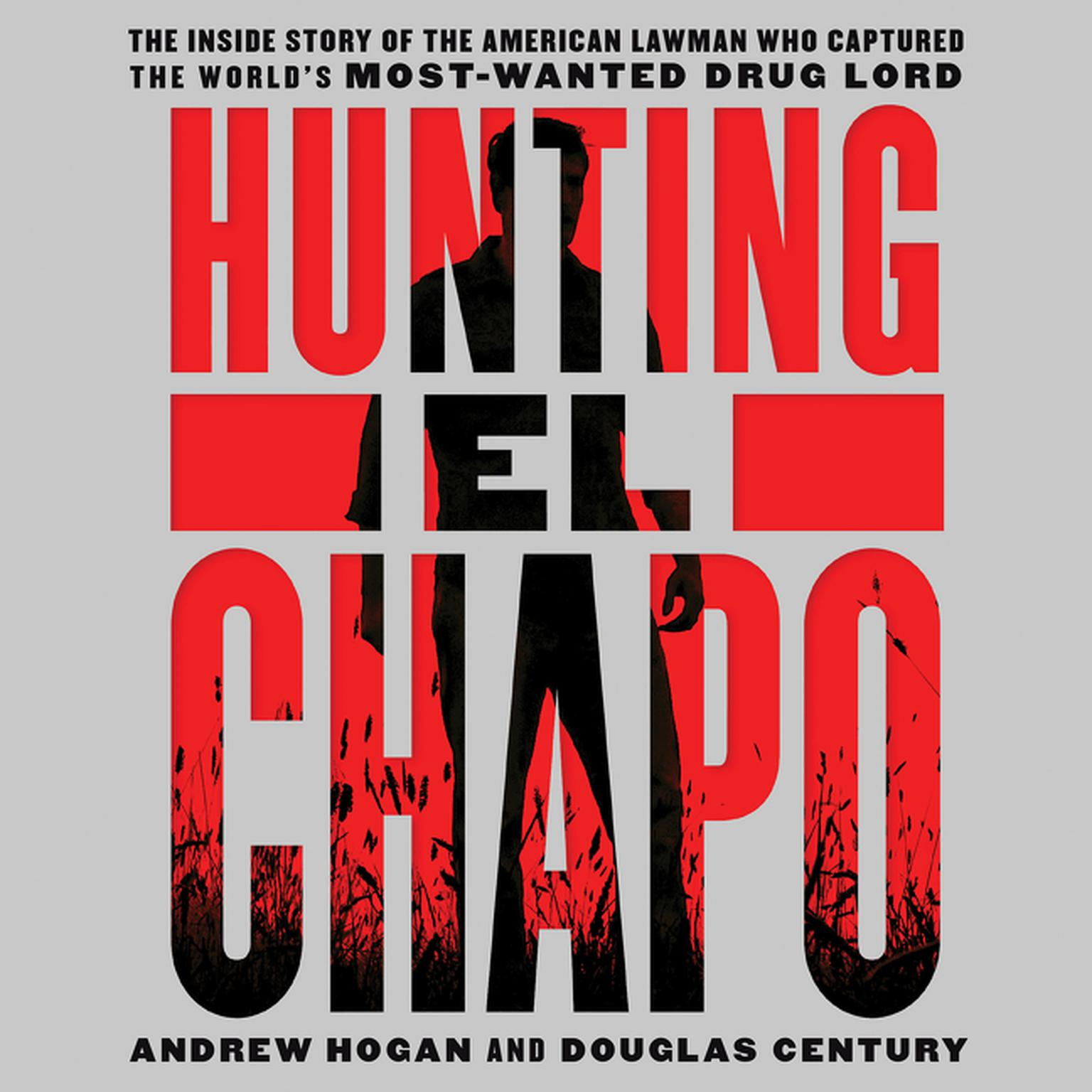 Printable Hunting El Chapo: The Inside Story of the American Lawman Who Captured the World's Most-Wanted Drug Lord Audiobook Cover Art