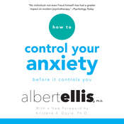 How to Control Your Anxiety: Before it Controls You Audiobook, by Albert Ellis, Albert Ellis, Ph.D.