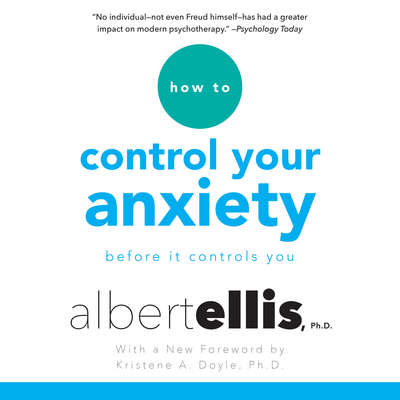 How to Control Your Anxiety: Before it Controls You Audiobook, by Albert Ellis