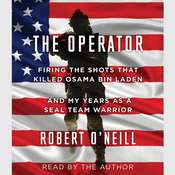 The Operator: Firing the Shots that Killed Osama bin Laden and My Years as a SEAL Team Warrior Audiobook, by Robert O'Neill