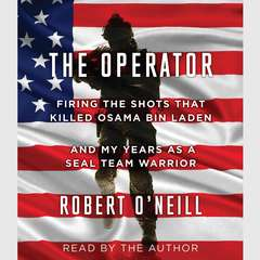 The Operator: Firing the Shots that Killed Osama bin Laden and My Years as a SEAL Team Warrior Audiobook, by Robert O'Neill, Robert O'Neill