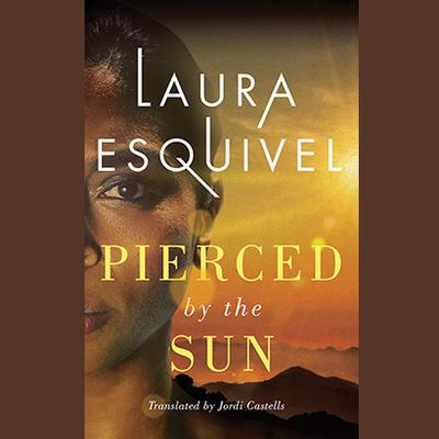 Pierced by the Sun Audiobook, by Laura Esquivel