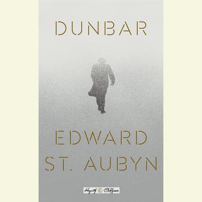 Dunbar: William Shakespeares King Lear Retold: A Novel Audiobook, by Edward St. Aubyn