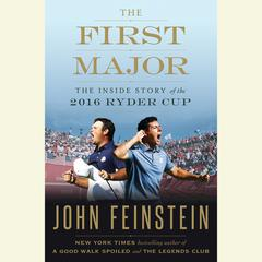 The First Major: The Inside Story of the 2016 Ryder Cup Audiobook, by John Feinstein