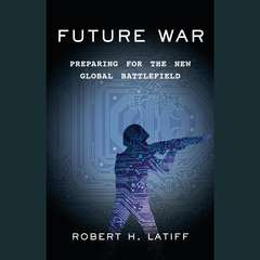 Future War: Preparing for the New Global Battlefield Audiobook, by Robert H. Latiff