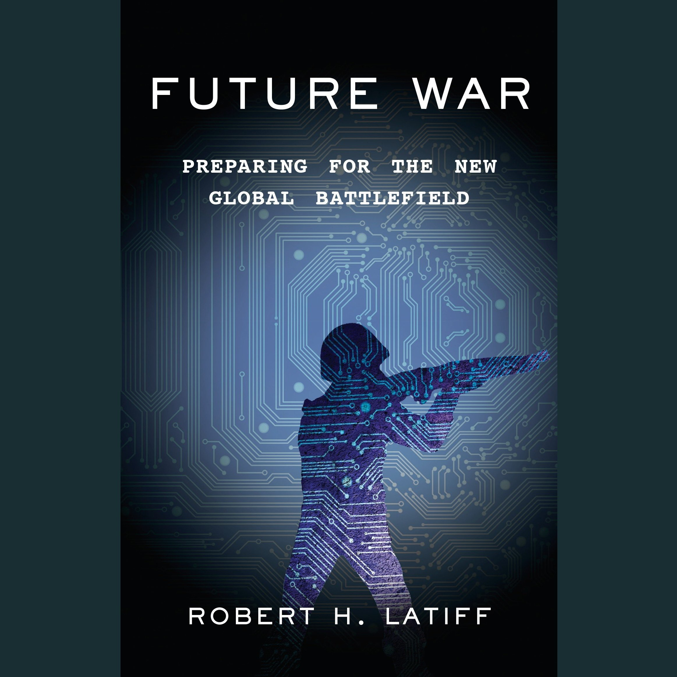 Printable Future War: Preparing for the New Global Battlefield Audiobook Cover Art