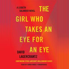 The Girl Who Takes an Eye for an Eye: A Lisbeth Salander novel, continuing Stieg Larssons Millennium Series Audiobook, by David Lagercrantz