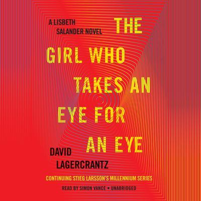 The Girl Who Takes an Eye for an Eye: A Lisbeth Salander novel, continuing Stieg Larssons Millennium Series Audiobook, by David Lagercrantz