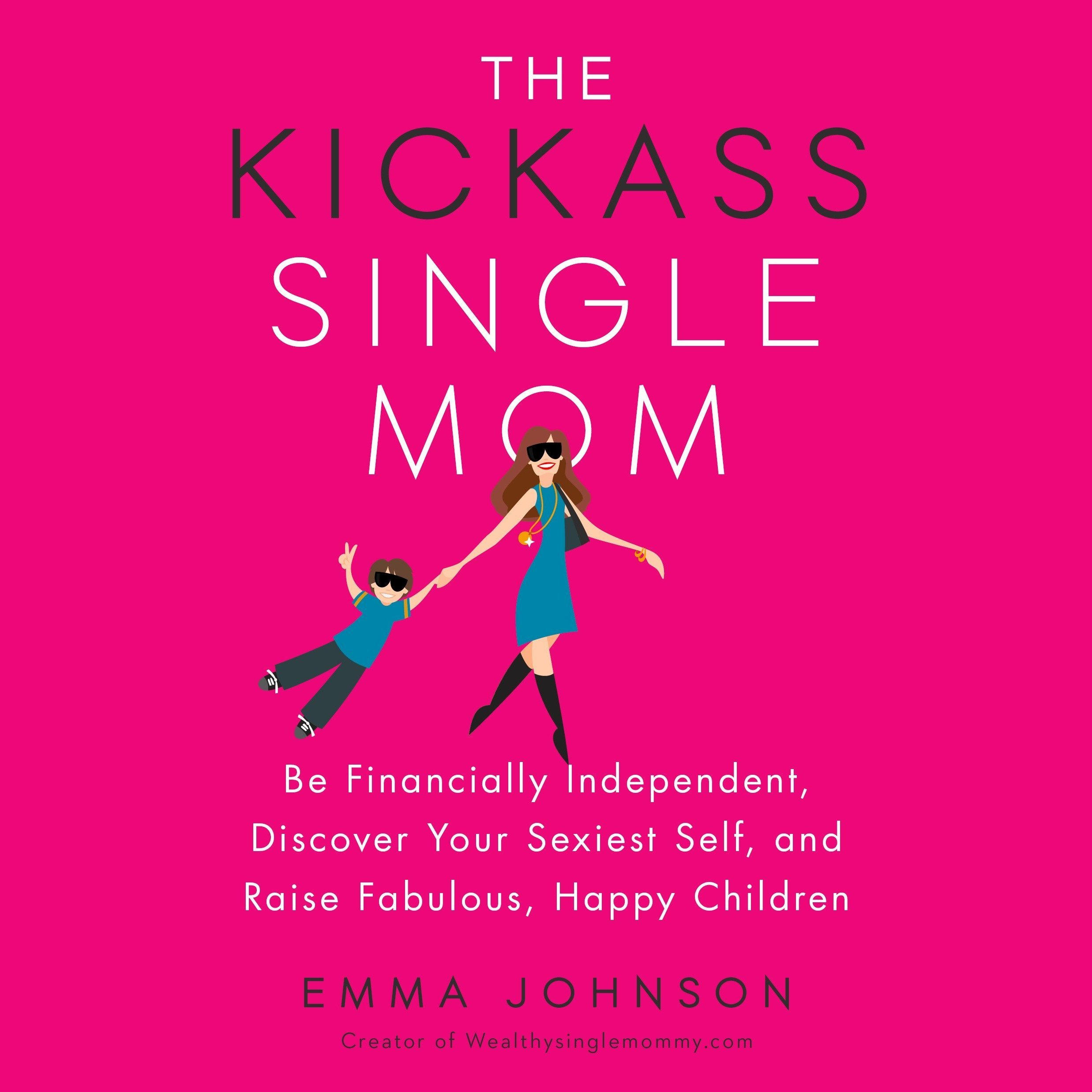 Printable The Kickass Single Mom: Be Financially Independent, Discover Your Sexiest Self, and Raise Fabulous, Happy Children Audiobook Cover Art