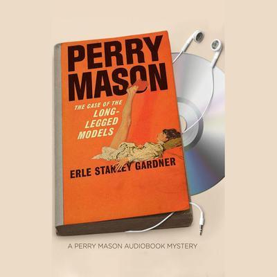 The Case of the Long-legged Models Audiobook, by Erle Stanley Gardner
