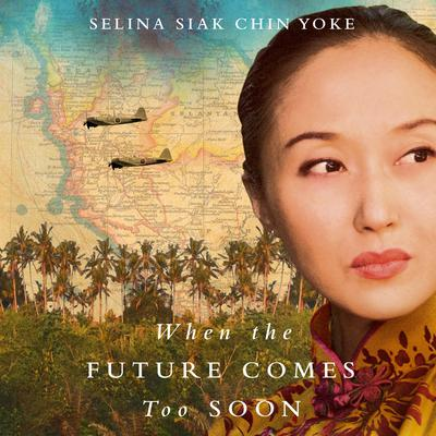 When the Future Comes Too Soon Audiobook, by Selina Siak Chin Yoke