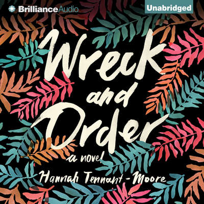 Wreck and Order: A Novel Audiobook, by Hannah Tennant-Moore