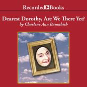 Dearest Dorothy, Are We There Yet?, by Charlene Ann Baumbich