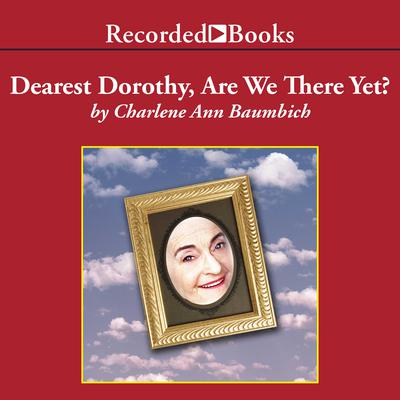 Dearest Dorothy, Are We There Yet? Audiobook, by Charlene Ann Baumbich