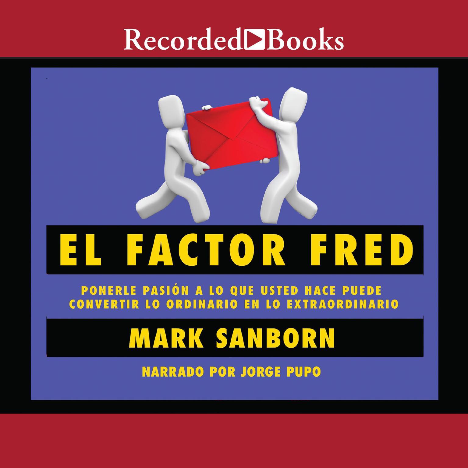 Printable El factor Fred: Ponerle pasion a lo que usted hace puede convertir lo ordinario en lo extraordinario Audiobook Cover Art