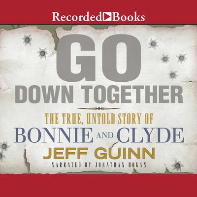 Go Down Together: The True, Untold Story of Bonnie and Clyde Audiobook, by Jeff Guinn