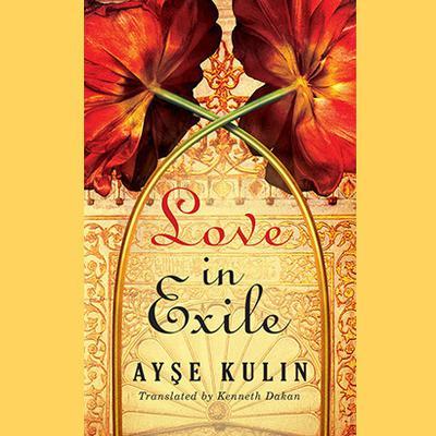Love in Exile Audiobook, by Ayse Kulin