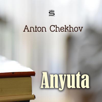 Anyuta Audiobook, by Anton Chekhov