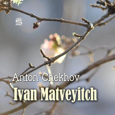 Ivan Matveyitch Audiobook, by Anton Chekhov