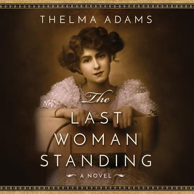 The Last Woman Standing: A Novel Audiobook, by Thelma Adams