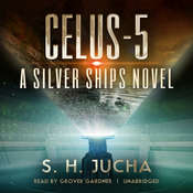 Celus-5: A Silver Ships Novel Audiobook, by Scott H.  Jucha