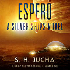 Espero: A Silver Ships Novel Audiobook, by S. H.  Jucha