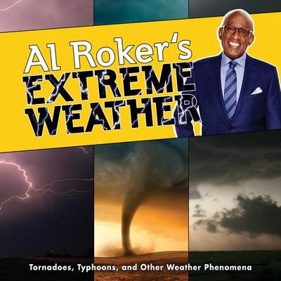 Al Rokers Extreme Weather: Tornadoes, Typhoons, and Other Weather Phenomena Audiobook, by Al Roker