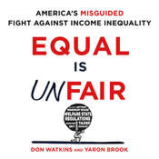 Equal Is Unfair: America's Misguided Fight against Income Inequality, by Don Watkins, Yaron Brook