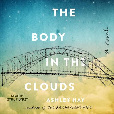 The Body in the Clouds: A Novel Audiobook, by Ashley Hay