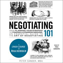 Negotiating 101: From Planning Your Strategy to Finding a Common Ground, an Essential Guide to the Art of Negotiating Audiobook, by Peter Sander