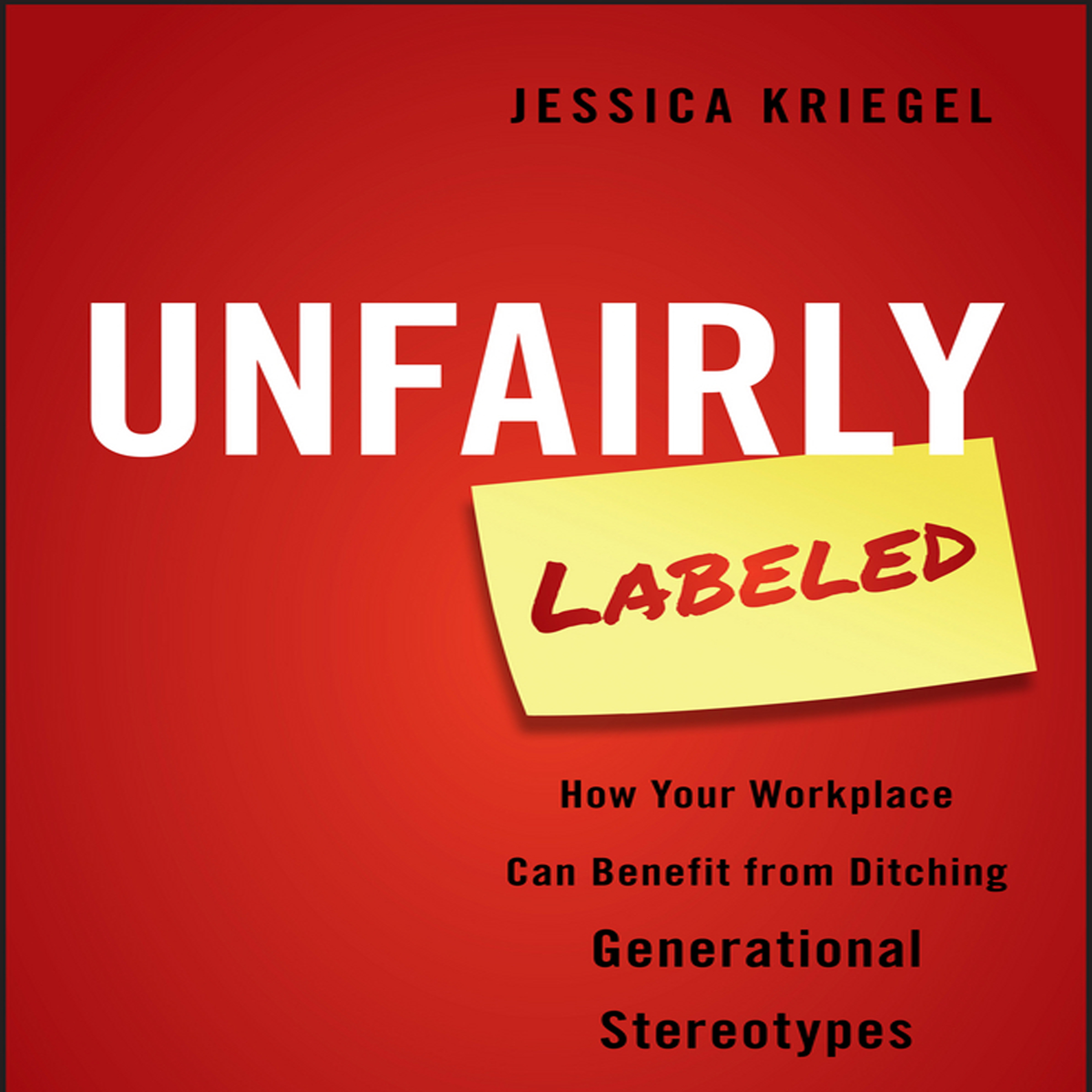Printable Unfairly Labeled: How Your Workplace Can Benefit From Ditching Generational Stereotypes Audiobook Cover Art