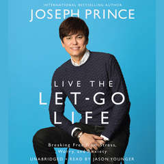 Live the Let-Go Life: Breaking Free from Stress, Worry, and Anxiety Audiobook, by Joseph Prince