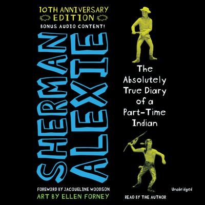 The Absolutely True Diary of a Part-Time Indian (10Th Anniversary Edition) Audiobook, by Sherman Alexie
