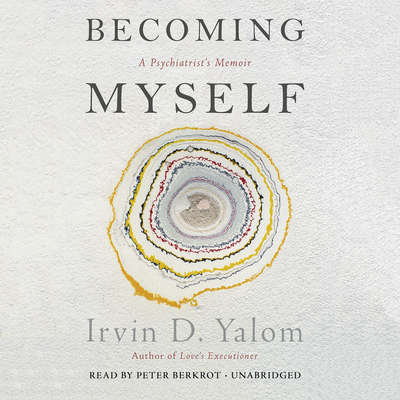 Becoming Myself: A Psychiatrists Memoir Audiobook, by Irvin D. Yalom