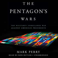 The Pentagons Wars: The Militarys Undeclared War Against Americas Presidents Audiobook, by Mark Perry