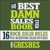 The Best Damn Sales Book Ever: 16 Rock-Solid Rules for Achieving Sales Success!, by Warren Greshes