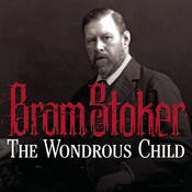 The Wondrous Child Audiobook, by Bram Stoker
