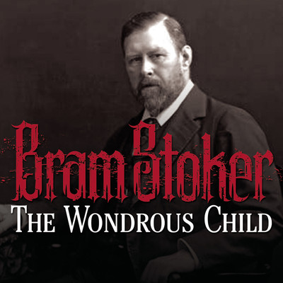 The Wondrous Child Audiobook, by Bram Stoker