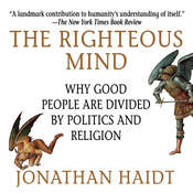 The Righteous Mind: Why Good People Are Divided by Politics and Religion, by Jonathan Haidt