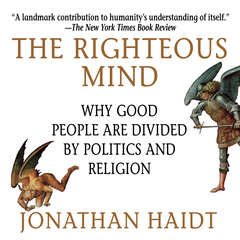 The Righteous Mind: Why Good People Are Divided by Politics and Religion Audiobook, by