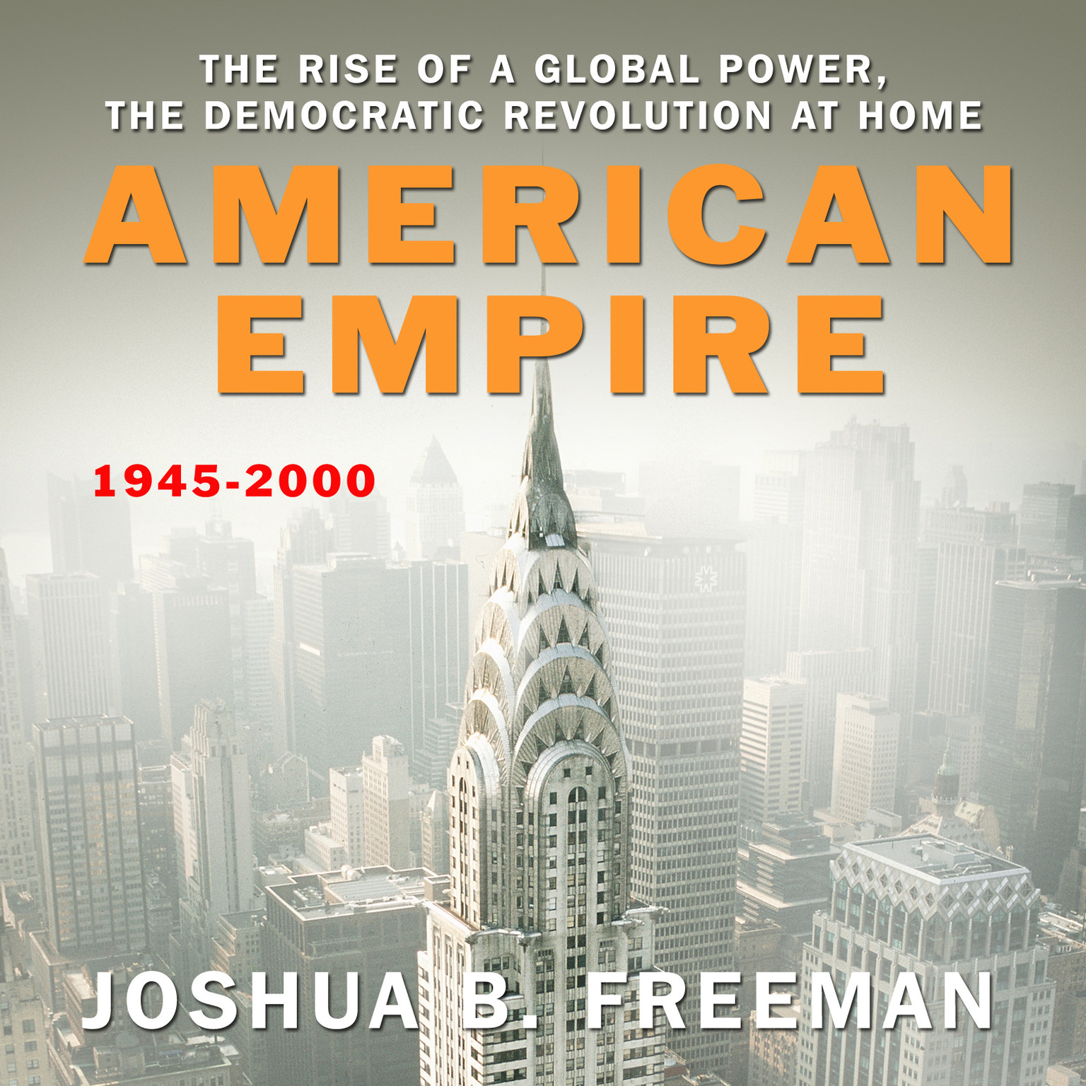 Printable American Empire: The Rise of a Global Power, the Democratic Revolution at Home, 1945–2000 Audiobook Cover Art