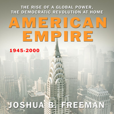 American Empire: The Rise of a Global Power, the Democratic Revolution at Home 1945-2000 Audiobook, by