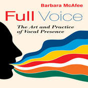 Full Voice: The Art and Practice of Vocal Presence, by Barbara McAfee