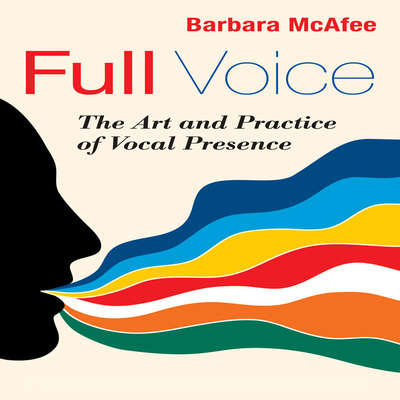 Full Voice: The Art and Practice of Vocal Presence Audiobook, by Barbara McAfee