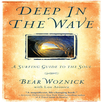 Deep in the Wave: A Surfing Guide to the Soul Audiobook, by Bear Woznick
