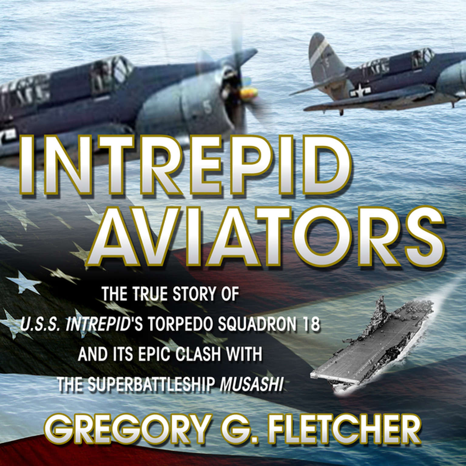 Printable Intrepid Aviators: The True Story of U.S.S. Intrepid's Torpedo Squadron 18 and Its Epic Clash With the Superbattleship Musashi Audiobook Cover Art